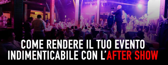 Come rendere il tuo Evento indimenticabile con l'After Show