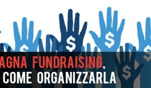 Campagna Fundraising, ecco come organizzarla